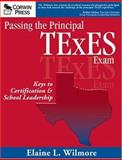 Passing the Principal TExES Exam : Keys to Certification and School Leadership, Wilmore, Elaine L., 0761939865