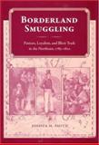 Borderland Smuggling : Patriots, Loyalists, and Illicit Trade in the Northeast, 1783-1820, Prof. Joshua M. Smith, 0813029864