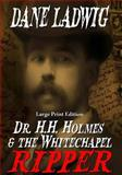 Dr. H. H. Holmes and the Whitechapel Ripper (Large Print), Dane Ladwig, 1499729863