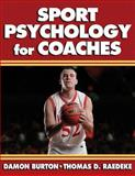 Sport Psychology for Coaches, Damon Burton and Thomas D. Raedeke, 0736039864