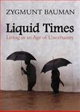 Liquid Times : Living in an Age of Uncertainty, Bauman, Zygmunt, 0745639860
