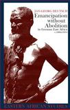 Emancipation Without Abolition in German East Africa C. 1884-1914 9780852559864