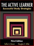 The Active Learner : Successful Study Strategies, Brown, Sallie A. and Miller, Douglas E., 0195329864