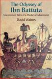 The Odyssey of Ibn Battuta : Uncommon Tales of a Medieval Adventurer, Waines, David, 0226869865