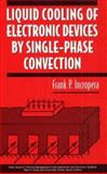 Liquid Cooling of Electronic Devices by Single-Phase Convection, Incropera, Frank P., 0471159867