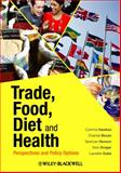 Trade, Food, Diet and Health : Perspectives and Policy Options, Hawkes, Corinna and Blouin, Chantal, 1405199865