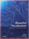 Beautiful Visualization : Looking at Data Through the Eyes of Experts, Steele, Julie and Iliinsky, Noah, 1449379869