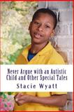 Never Argue with an Autistic Child and Other Special Tales, Stacie Wyatt, 1479149861