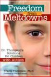 Freedom from Meltdowns : Dr. Thompson's Solutions for Children with Autism, Thompson, Travis, 1557669864