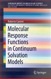 Molecular Response Functions for the Polarizable Continuum Model : Physical Basis and Quantum Mechanical Formalism, Cammi, Roberto, 3319009869