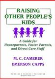 Raising Other People's Kids : A Guide for Houseparents, Foster Parents and Direct Care Staff, Camerer, M. C. and Capps, Emerson, 0398059861