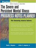 The Severe and Persistent Mental Illness Progress Notes Planner, Berghuis, David J. and Jongsma, Arthur E., Jr., 047121986X