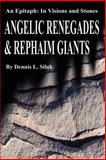 Angelic Renegades and Rephaim Giants, Dennis L. Siluk, 0595209866