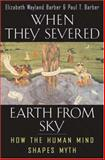 When They Severed Earth from Sky - How the Human Mind Shapes Myth 9780691099866