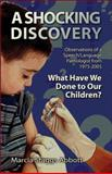 A Shocking Discovery : What Have We Done to Our Children?, Abbott, Marcia Staggs, 1413799868