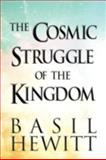 The Cosmic Struggle of the Kingdom, Basil Hewitt, 1462689868
