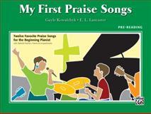 My First Praise Songs, Gayle Kowalchyk, E. L. Lancaster, 0739079867