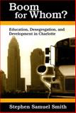 Boom for Whom? : Education, Desegregation, and Development in Charlotte, Smith, Stephen Samuel, 0791459861