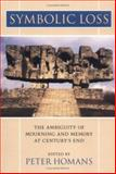 Symbolic Loss : The Ambiguity of Mourning and Memory at Century's End, Hans, James S., 081391986X