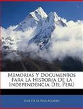 Memorias y Documentos para la Historia de la Independencia Del Perú, José De La Riva-Aguero, 1144029864