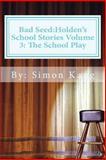 Bad Seed:Holden's School Stories Volume 3: the School Play, Simon Kang, 1481869868