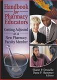 Handbook for Pharmacy Educators : Getting Adjusted as a New Pharmacy Faculty Member, Shane Desselle, Dana P Hammer, 0789019868