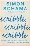 Scribble, Scribble, Scribble, Simon Schama, 0062009869
