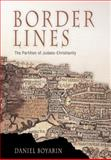 Border Lines : The Partition of Judaeo-Christianity, Boyarin, Daniel, 0812219864