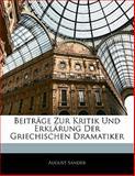 Beiträge Zur Kritik Und Erklärung Der Griechischen Dramatiker, August Sander, 114127986X