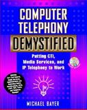Computer Telephony Demystified : Putting CTI, Media Services and IP Telephony to Work, Bayer, Michael T., 0071359877