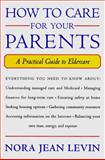How to Care for Your Parents : A Practical Guide, Levin, Nora, 0393039870