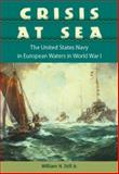Crisis at Sea : The United States Navy in European Waters in World War I, Still, William N., Jr., 0813029872