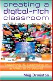 Creating a Digital-Rich Classroom : Teaching and Learning in a Web 2. 0 World, Ormiston, Meg, 1935249878