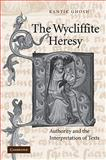 The Wycliffite Heresy : Authority and the Interpretation of Texts, Ghosh, Kantik, 0521109876