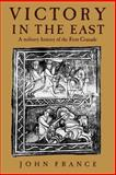 Victory in the East : A Military History of the First Crusade, France, John, 0521589878