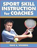 Sport Skill Instruction for Coaches, Craig A. Wrisberg, 0736039872