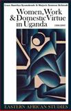 Women, Work and Domestic Virtue in Uganda 1900-2003, Kyomuhendo, Grace Bantebya and McIntosh, Marjorie Keniston, 0852559879