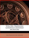 Vita Del Proposto Lodovico Antonio Muratori, , 1286799872
