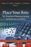 Place Your Bets : The Shaping of Remote Gaming and Internet Gambling, Laine, Elias O. and Nielson, Roger L., 161324987X