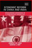 Economic Reform in China and India : Development Experience in a Comparative Perspective, Chai, Joseph C. H. and Roy, Kartik C., 1840649879