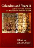 Calendars and Years II : Astronomy and Time in the Ancient and Medieval World, , 184217987X