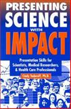 Presenting Science with Impact : Presentation Skills for Scientists, Medical Researchers and Health Care Professionals, Todoroff, Cindy, 1895579872