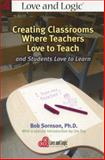 Creating Classrooms Where Teachers Love to Teach and Students Love to Learn 1st Edition