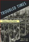Troubled Times : Readings in Social Problems, Lauer, Robert H. and Lauer, Jeanette C., 0195329872