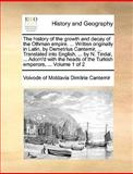 The History of the Growth and Decay of the Othman Empire Written Originally in Latin, by Demetrius Cantemir, Translated into English, By, Voivode Of Moldavia Dimitrie Cantemir, 1170099874