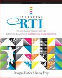 Enhancing RTI : How to Ensure Success with Effective Classroom Instruction and Intervention, Fisher, Douglas and Frey, Nancy, 1416609873