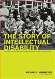 The Story of Intellectual Disability : An Evolution of Meaning, Understanding, and Public Perception, Wehmeyer, Michael L., 1557669872