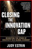 Closing the Innovation Gap : Reigniting the Spark of Creativity in a Global Economy, Estrin, Judy, 0071499873