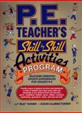 P. E. Teacher's Skill-by-Skill Activities Program : Success Oriented Sports Experiences for Grades K-8, Turner, L. F. 'Bud' and Turner, Susan Lilliman, 0136699871