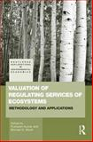Valuation of Regulating Services of Ecosystems : Methodology and Applications, , 0415569877